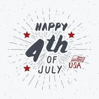 Happy Independence Day, fourth of july, Vintage USA greeting card, United States of America celebration. Hand lettering, american holiday grunge textured retro design vector illustration.