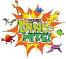 You're Dino Mite word typography with various dinosaur cartoon character vector