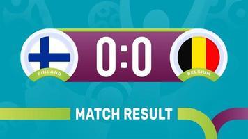 finland vs belgium match result, European Football Championship 2020 vector illustration. Football 2020 championship match versus teams intro sport background