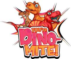 You're Dino Mite word typography with Dinosaur group cartoon character vector