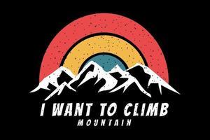 T-shirt silhouette i want to climb mountain retro vector