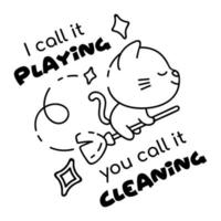 Kitten on broomstick cartoon linear vector character. I call it playing you call it cleaning. Cute animal, lettering. Kids coloring book illustration and funny phrase. Childish printable card template