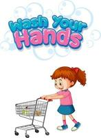 Wash your hands font design with a girl standing by shopping cart isolated on white background vector