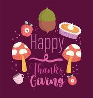 feliz día de acción de gracias inscripción seta bellota manzana y pastel vector