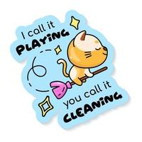 Cute kitten flying on magic broom cartoon character vector sticker design. I call it playing you call it cleaning. Adorable animal color patch with phrase. Isolated funny illustration and lettering