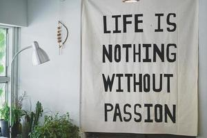 Quotes in coffee shop life is nothing without passion. photo