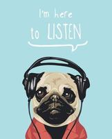 I'm here to listen slogan with cartoon pug dog and headphone illustration vector