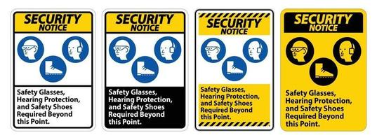 Security Notice Sign Safety Glasses, Hearing Protection, And Safety Shoes Required Beyond This Point on white background vector
