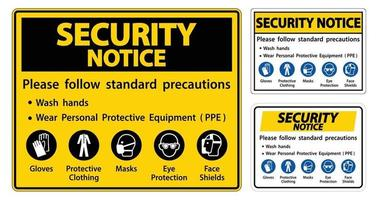 Security Notice Please follow standard precautions ,Wash hands,Wear Personal Protective Equipment PPE,Gloves Protective Clothing Masks Eye Protection Face Shield vector