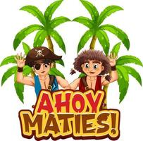 Pirate slang concept with Ahoy Maties banner and pirate cartoon character vector