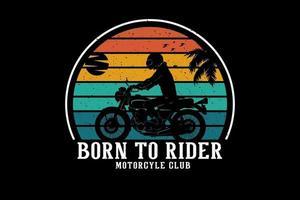 born to rider motorcycle club design silhouette retro style vector