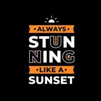 Always stunning like a sunset modern typography quotes t shirt design vector
