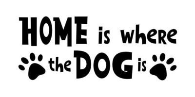 Home is where the dog is - funny cute lettering housewarming quote vector
