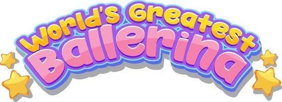 Font sticker design with World's Greatest Ballerina word vector