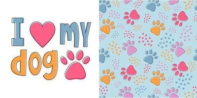 lettering I love my dog and seamless pattern with bright pet paws vector