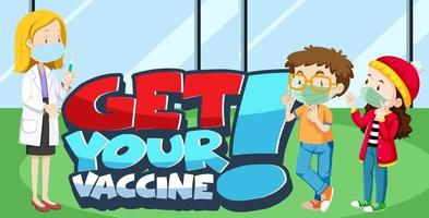 Get Your Vaccine font with kids wear medical mask and doctor cartoon vector