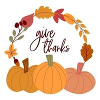 Thanksgiving wreath with autumn leaves, pumpkins, text give thanks. vector