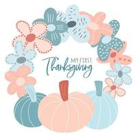 My first Thanksgiving. Cute wreath with pumpkins and flowers vector