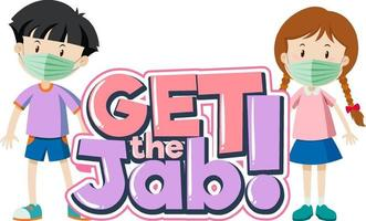 Get the Jab font banner with kids wear medical mask cartoon character vector