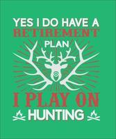 Yes i do have a retirement i play on hunting vector