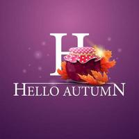 Hello autumn, purple postcard with jar of jam and maple leaves vector