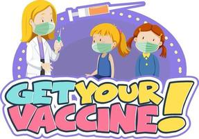 Get your vaccine font banner with kids and a doctor cartoon character vector