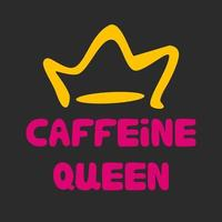 Caffeine queen pink lettering with yellow crown vector