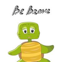 Be brave. Lettering with cute turtle character vector