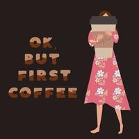Ok, but first coffee. Woman holding a cup of coffee vector