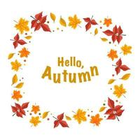 Frame with orange maple and rowan leaves and the words hello autumn vector