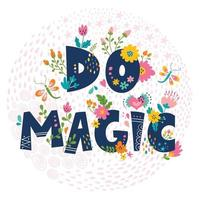 Do magic. Vector illustration with hand drawn lettering. Holiday