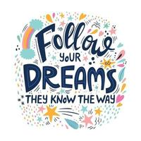 Follow your dreams, they know the way - motivational quote. vector