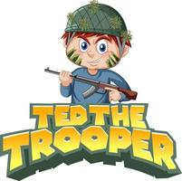 Ted The Trooper logo text design with a boy holding rifle vector