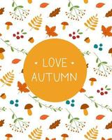 love autumn card. background pattern of autumn leaves and lettering vector