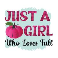 Fall, Autumn, Pumpkin, Just a girl who loves Fall Typography t shirt print Pro vector