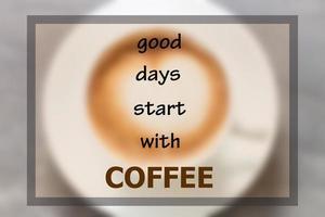 Gute Tage beginnen mit einem inspirierenden Zitat für Kaffee