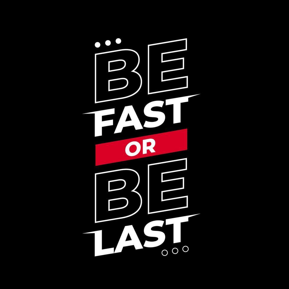 wees snel of wees het laatste zwarte t-shirtontwerp vector