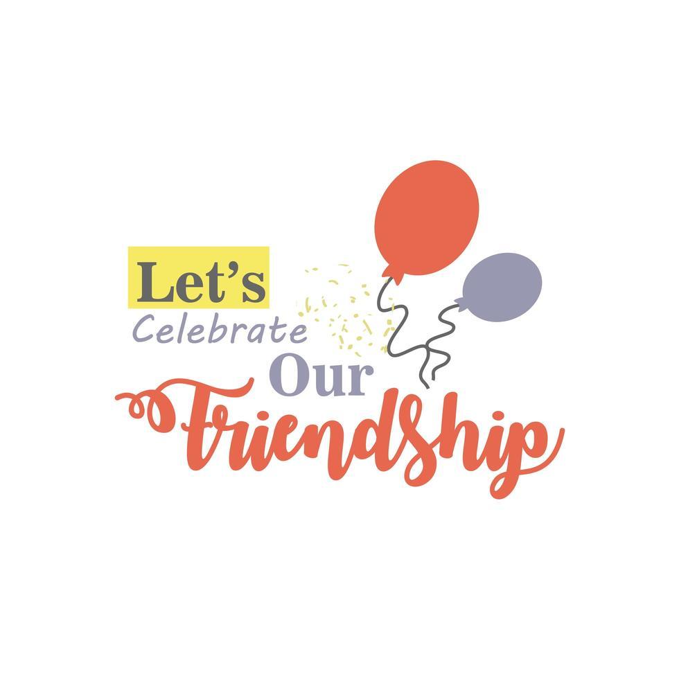 laten we onze vriendschap vieren met ballonnen gedetailleerd stijlicoon vector ontwerp