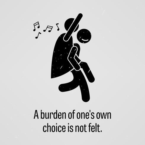 Een last van één eigen keuze is niet te voelen. vector