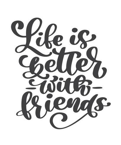 Het leven is beter met vrienden handgeschreven letters tekst. Gelukkig vriendschapsdag wenskaart. Moderne uitdrukkings vectorhand getrokken die kalligrafie op witte achtergrond voor uw ontwerp wordt geïsoleerd vector