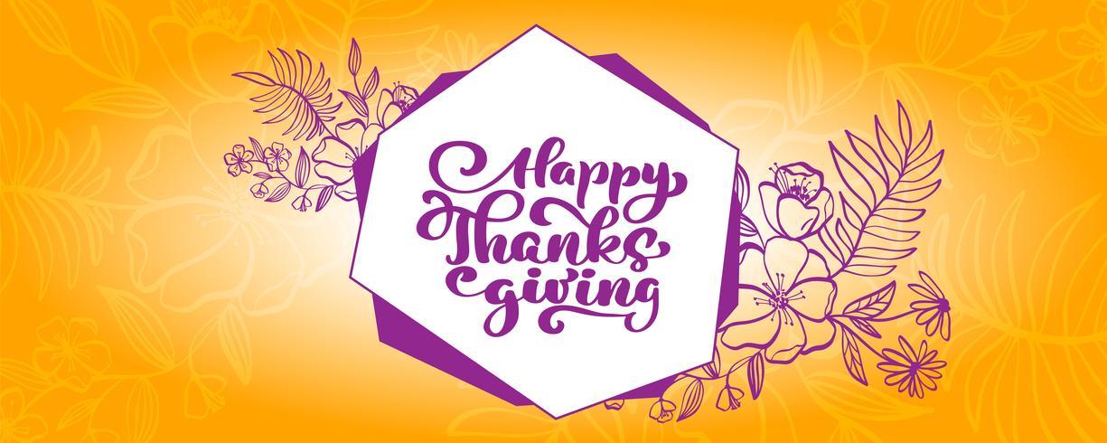 Happy Thanksgiving kalligrafie tekst met bloemen en bladeren in frame op oranje achtergrond vector geïllustreerde typografie geïsoleerd op een witte achtergrond voor wenskaart. Positief citaat. Hand getekend moderne penseel. T-shirt bedrukking