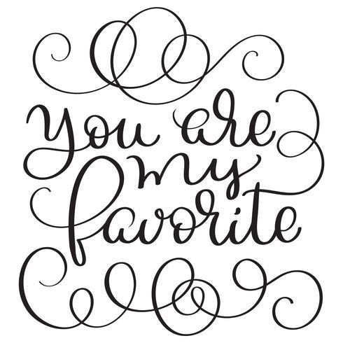 U bent mijn favoriete vector uitstekende tekst op witte achtergrond. Kalligrafie belettering illustratie EPS10