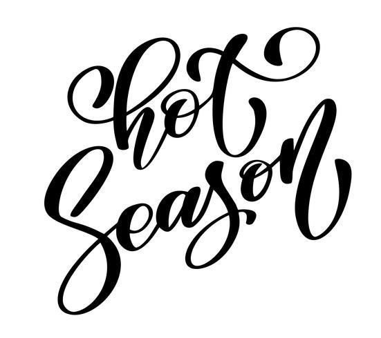 Hete seizoen tekst Hand getrokken zomer belettering handgeschreven kalligrafie ontwerp, vectorillustratie, citaat voor ontwerp wenskaarten, tatoeage, vakantie uitnodigingen, foto overlays, t-shirt afdrukken, flyer, posterontwerp vector