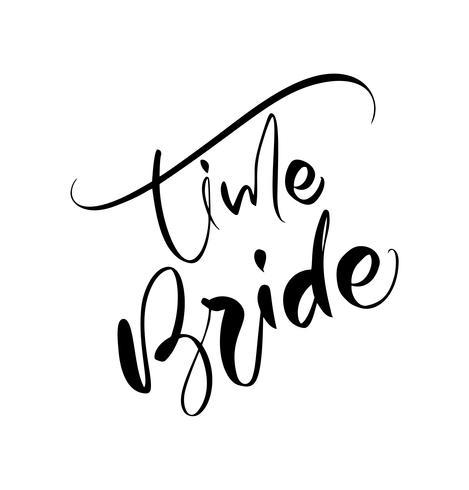 Time Bride vector belettering tekst op witte achtergrond. Handgeschreven decoratieve ontwerpwoorden in krullende lettertypen. Groot ontwerp voor een wenskaart of een druk, romantische stijl