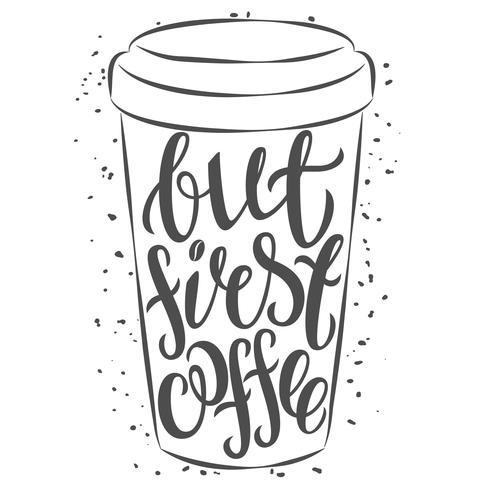 Hand getrokken koffiekopje met letters Maar eerste koffie. Vector illustratie. Q
