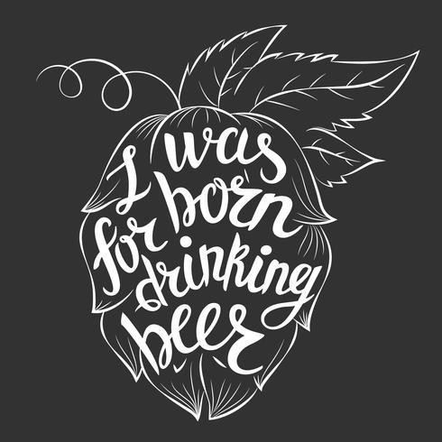 Belettering Ik ben geboren om bier in een hopvorm te drinken. Vector citaat abot bier.