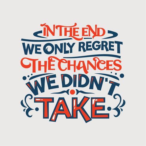 Inspirerende en motivatie citaat. Uiteindelijk hebben we alleen spijt van de veranderingen, we hebben niet genomen vector