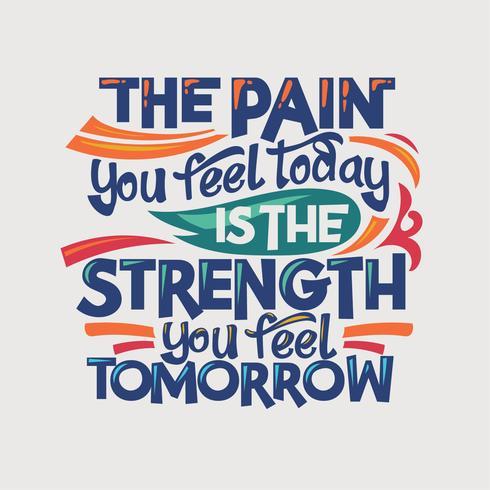 Inspirerende en motivatie citaat. De pijn die je vandaag voelt, is de kracht die je morgen voelt vector