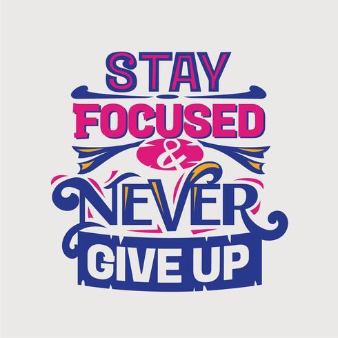 Inspirerende en motivatie citaat. Blijf focus en geef nooit op vector