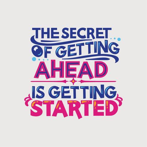 Inspirerende en motivatie citaat. Het geheim van het krijgen van een hoofd is aan de gang vector